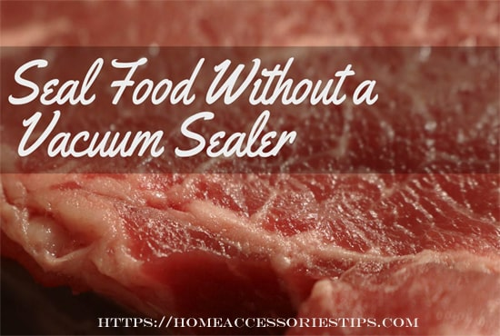 How To Vacuum Seal Foods Without A Vacuum Sealer