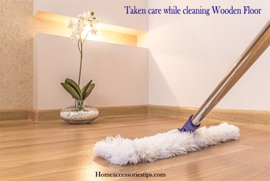 Things to Be Taken care while cleaning Wooden Floor