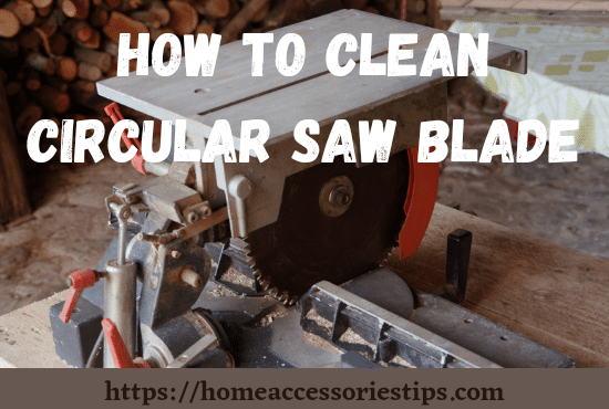 How to clean circular saw blades